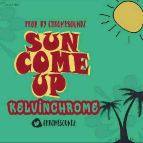 [Fresh Music] Kelvin Chrome - Sun Come Up